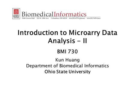 Introduction to Microarry Data Analysis - II BMI 730 Kun Huang Department of Biomedical Informatics Ohio State University.