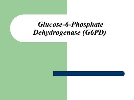 Glucose-6-Phosphate Dehydrogenase (G6PD). Glucose-6-Phosphate Dehydrogenase (G6PD) deficiency is the most common human enzyme deficiency in the world;