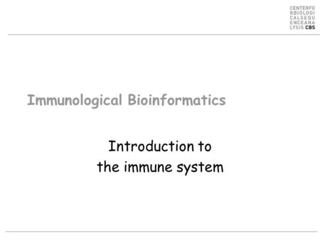 Immunological Bioinformatics Introduction to the immune system.