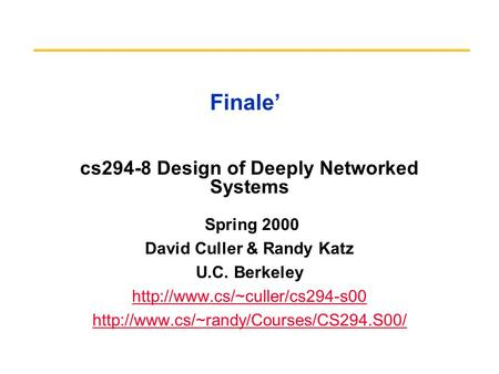 Finale' cs294-8 Design of Deeply Networked Systems Spring 2000 David Culler & Randy Katz U.C. Berkeley