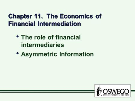 Chapter 11. The Economics of Financial Intermediation The role of financial intermediaries Asymmetric Information The role of financial intermediaries.
