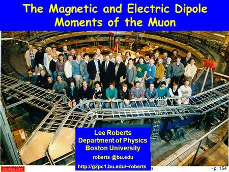  B. Lee Roberts, Heidelberg – 11 June 2008 - p. 154 The Magnetic and Electric Dipole Moments of the Muon Lee Roberts Department of Physics Boston University.