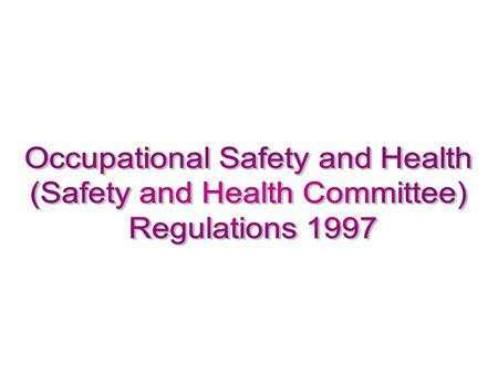 The Regulations Regulations which is known as Occupational Safety and Health (Safety and Health Committee) Regulations 1996 was enforced on 1 January 1997.