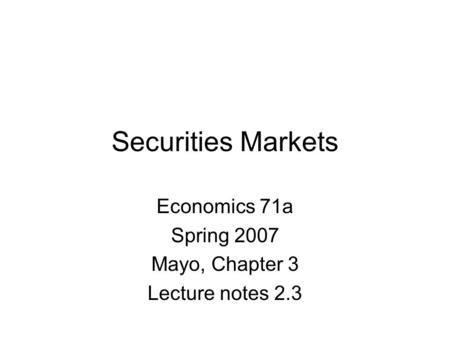 Securities Markets Economics 71a Spring 2007 Mayo, Chapter 3 Lecture notes 2.3.