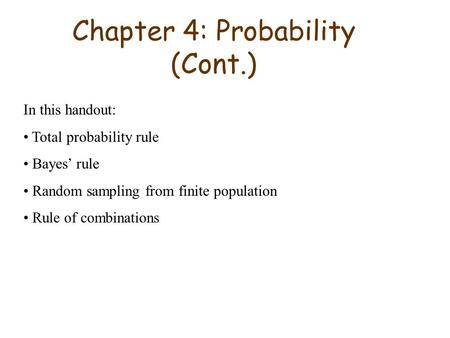 Chapter 4: Probability (Cont.) In this handout: Total probability rule Bayes' rule Random sampling from finite population Rule of combinations.