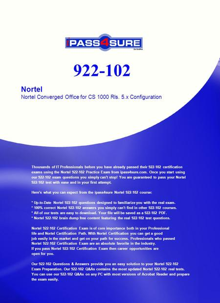 922-102 Nortel Nortel Converged Office for CS 1000 Rls. 5.x Configuration Thousands of IT Professionals before you have already passed their 922-102 certification.