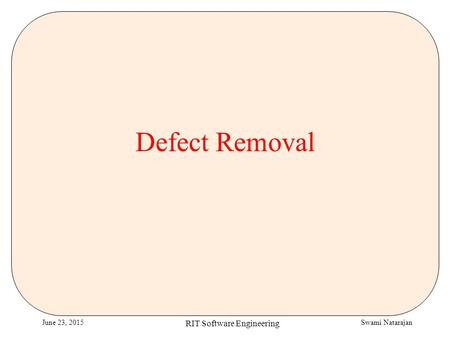 Swami NatarajanJune 23, 2015 RIT Software Engineering Defect Removal.