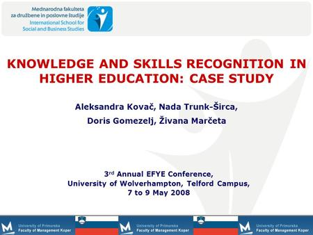 1 KNOWLEDGE AND SKILLS RECOGNITION IN HIGHER EDUCATION: CASE STUDY 3 rd Annual EFYE Conference, University of Wolverhampton, Telford Campus, 7 to 9 May.