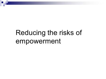 Reducing the risks of empowerment. Anarchy Employees can decide a lot and they are welcome to make suggestions, but the final and most important decision.