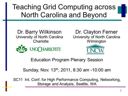 1 Teaching Grid Computing across North Carolina and Beyond Dr. Clayton Ferner University of North Carolina Wilmington Dr. Barry Wilkinson University of.