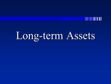 Long-term Assets. Types of Long-Term Assets n Property, plant, and equipment –Long-term assets acquired for use in operations n Natural resources –Long-term.