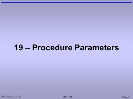 Mark Dixon, SoCCE SOFT 131Page 1 19 – <strong>Procedure</strong> Parameters.