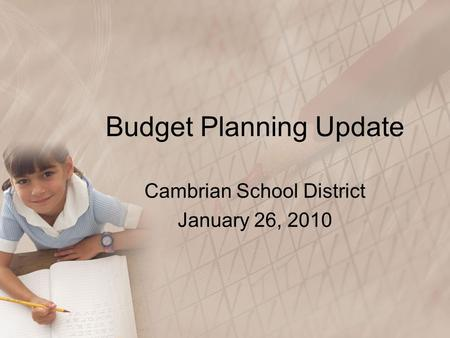 Budget Planning Update Cambrian School District January 26, 2010.