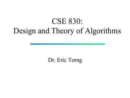 CSE 830: Design and Theory of Algorithms Dr. Eric Torng.
