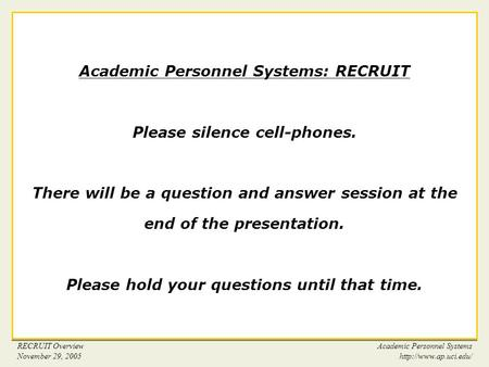 RECRUIT Overview November 29, 2005 Academic Personnel Systems  1 Academic Personnel Systems: RECRUIT Please silence cell-phones.