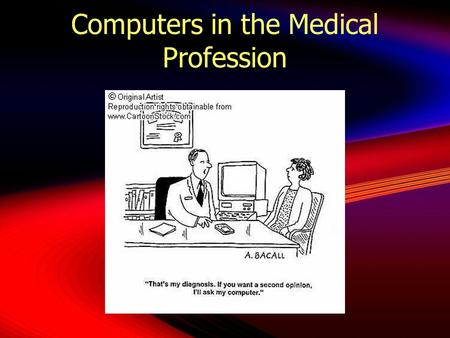 Computers in the Medical Profession.  This is the intersection of information science, computer science, and health care  It began in the 1950's with.