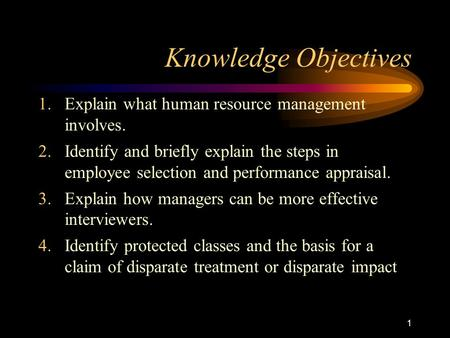 1 Knowledge Objectives 1.Explain what human resource management involves. 2.Identify and briefly explain the steps in employee selection and performance.