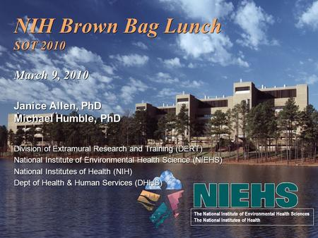 NIH Brown Bag Lunch SOT 2010 March 9, 2010 Janice Allen, PhD Michael Humble, PhD Division of Extramural Research and Training (DERT) National Institute.
