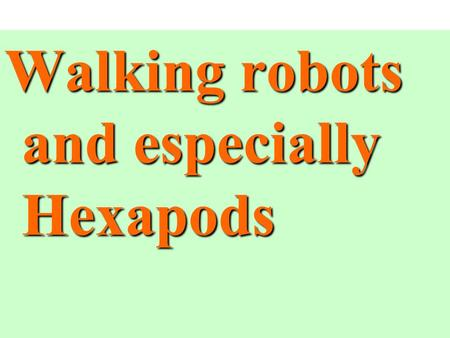Walking robots and especially Hexapods. Short Review of Locomotion Two basic ways of using effectors:  to move the robot around => locomotion  to move.
