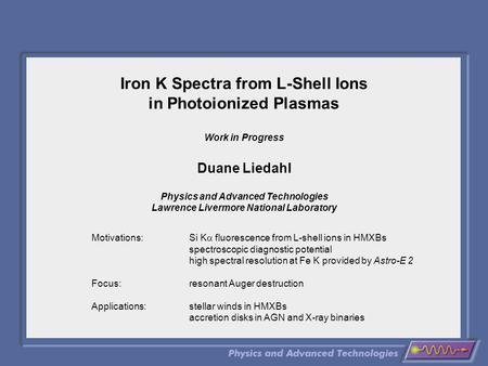 Iron K Spectra from L-Shell Ions in Photoionized Plasmas Work in Progress Duane Liedahl Physics and Advanced Technologies Lawrence Livermore National Laboratory.