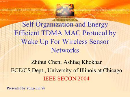 Self Organization and Energy Efficient TDMA MAC Protocol by Wake Up For Wireless Sensor Networks Zhihui Chen; Ashfaq Khokhar ECE/CS Dept., University of.