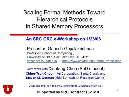 1 Scaling Formal Methods Toward Hierarchical Protocols in Shared Memory Processors Joint work with Xiaofang Chen (PhD student) Ching-Tsun Chou (Intel Corporation,