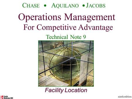 Operations Management For Competitive Advantage © The McGraw-Hill Companies, Inc., 2001 C HASE A QUILANO J ACOBS ninth edition 1 Facility Location Operations.