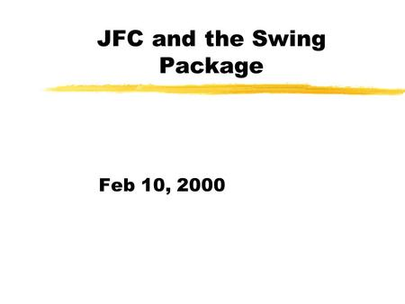 JFC and the Swing Package Feb 10, 2000. Java Foundation Class (JFC) zAWT (Abstract Window Toolkit) has been used since jdk1.0 Archaic and very poorly.