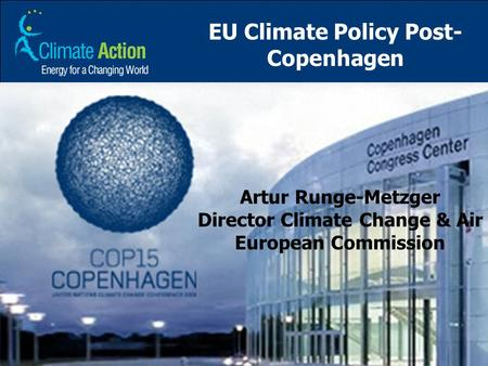 EU Climate Policy Post- Copenhagen Artur Runge-Metzger Director Climate Change & Air European Commission.
