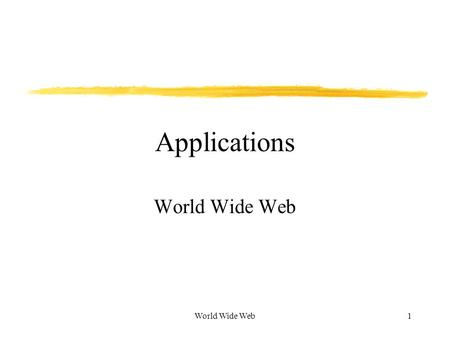 World Wide Web1 Applications World Wide Web. 2 Introduction What is hypertext model? Use of hypertext in World Wide Web (WWW) – HTML. WWW client-server.