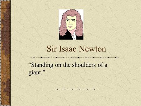 "Sir Isaac Newton ""Standing on the shoulders of a giant."""