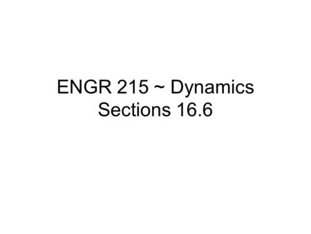ENGR 215 ~ Dynamics Sections 16.6. Relative Motion Analysis.