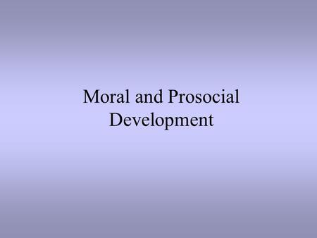 Moral and Prosocial Development
