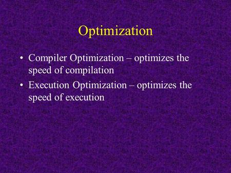 Optimization Compiler Optimization – optimizes the speed of compilation Execution Optimization – optimizes the speed of execution.