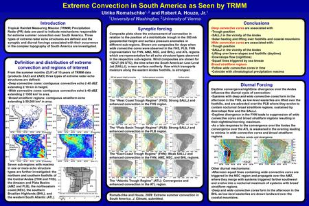 Extreme Convection in South America as Seen by TRMM Ulrike Romatschke 1, 2 and Robert A. Houze, Jr. 1 1 University of Washington, 2 University of Vienna.