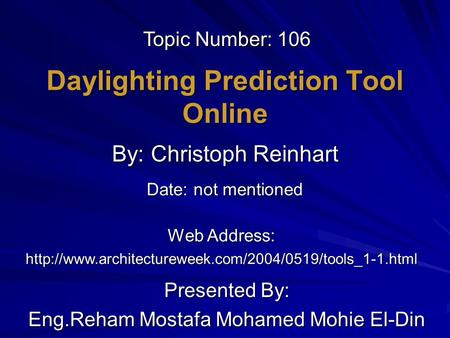 Daylighting Prediction Tool Online Presented By: Eng.Reham Mostafa Mohamed Mohie El-Din By: Christoph Reinhart Web Address: