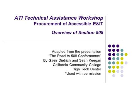 "ATI Technical Assistance Workshop Procurement of Accessible E&IT Overview of Section 508 Adapted from the presentation ""The Road to 508 Conformance"" By."