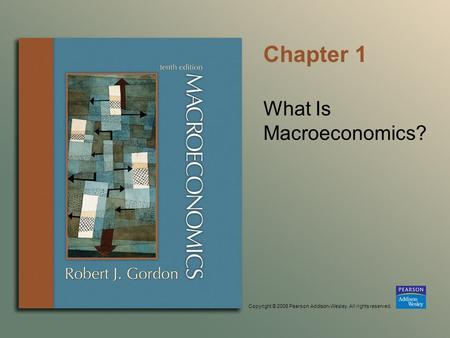 Copyright © 2006 Pearson Addison-Wesley. All rights reserved. Chapter 1 What Is Macroeconomics?