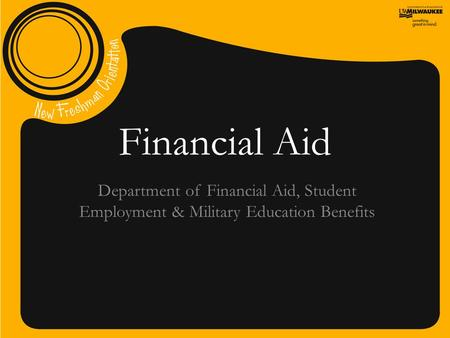 Financial Aid Department of Financial Aid, Student Employment & Military Education Benefits.