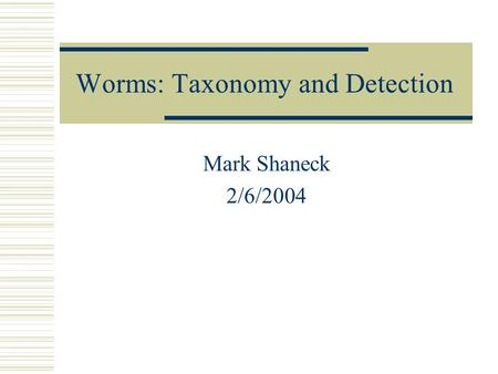 Worms: Taxonomy and Detection Mark Shaneck 2/6/2004.