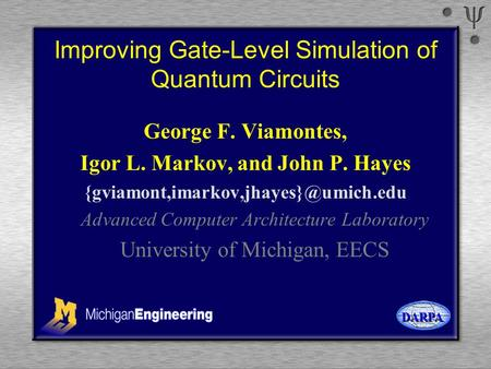 Improving Gate-Level Simulation of Quantum Circuits George F. Viamontes, Igor L. Markov, and John P. Hayes Advanced.