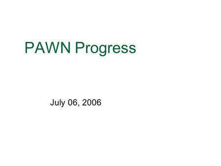 PAWN Progress July 06, 2006. Overview of changes New flexible environment for setting up and managing interactions between producers and the archive Domains.