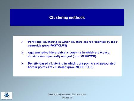 Data mining and statistical learning - lecture 14 Clustering methods  Partitional clustering in which clusters are represented by their centroids (proc.