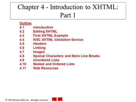  2003 Prentice Hall, Inc. All rights reserved. Chapter 4 - Introduction to XHTML: Part 1 Outline 4.1 Introduction 4.2 Editing XHTML 4.3 First XHTML Example.