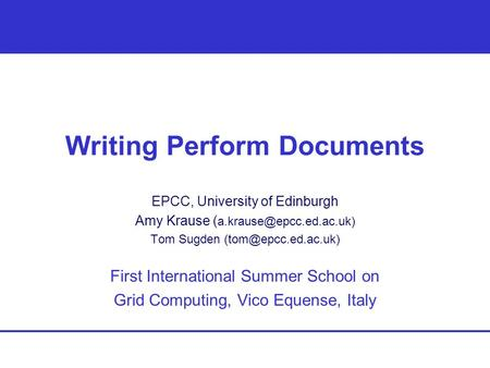 Writing Perform Documents EPCC, University of Edinburgh Amy Krause ( Tom Sugden First International Summer.