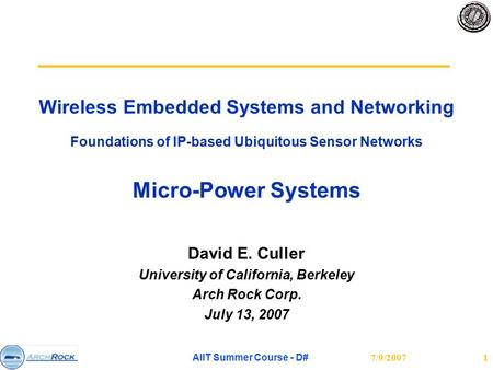 7/9/2007 AIIT Summer Course - D# 1 Wireless Embedded Systems and Networking Foundations of IP-based Ubiquitous Sensor Networks Micro-Power Systems David.