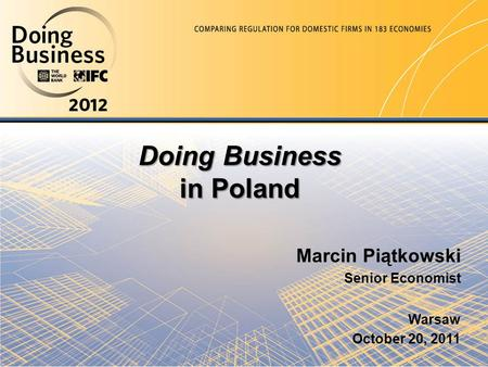 Doing Business in Poland Warsaw October 20, 2011 Marcin Piątkowski Senior Economist.