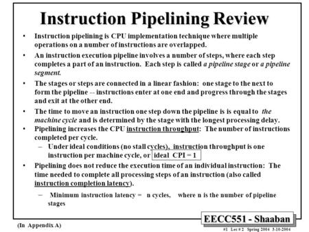 EECC551 - Shaaban #1 Lec # 2 Spring 2004 3-10-2004 Instruction Pipelining Review Instruction pipelining is CPU implementation technique where multiple.