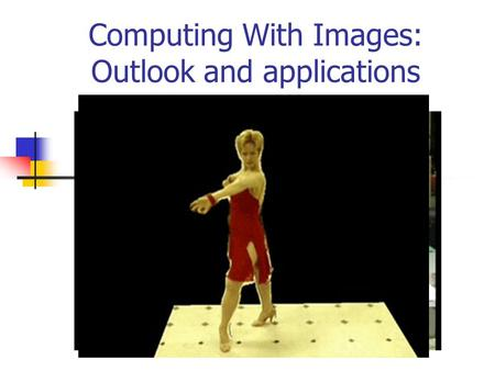 Computing With Images: Outlook and applications C306, fall 2001 Martin Jagersand Zach Dodds, Greg Hager.