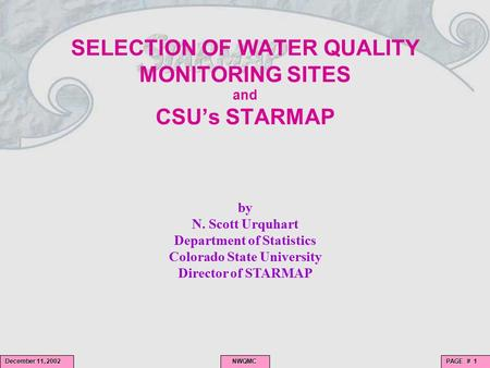 PAGE # 1 NWQMC NWQMC December 11, 2002 SELECTION OF WATER QUALITY MONITORING SITES and CSU's STARMAP by N. Scott Urquhart Department of Statistics Colorado.
